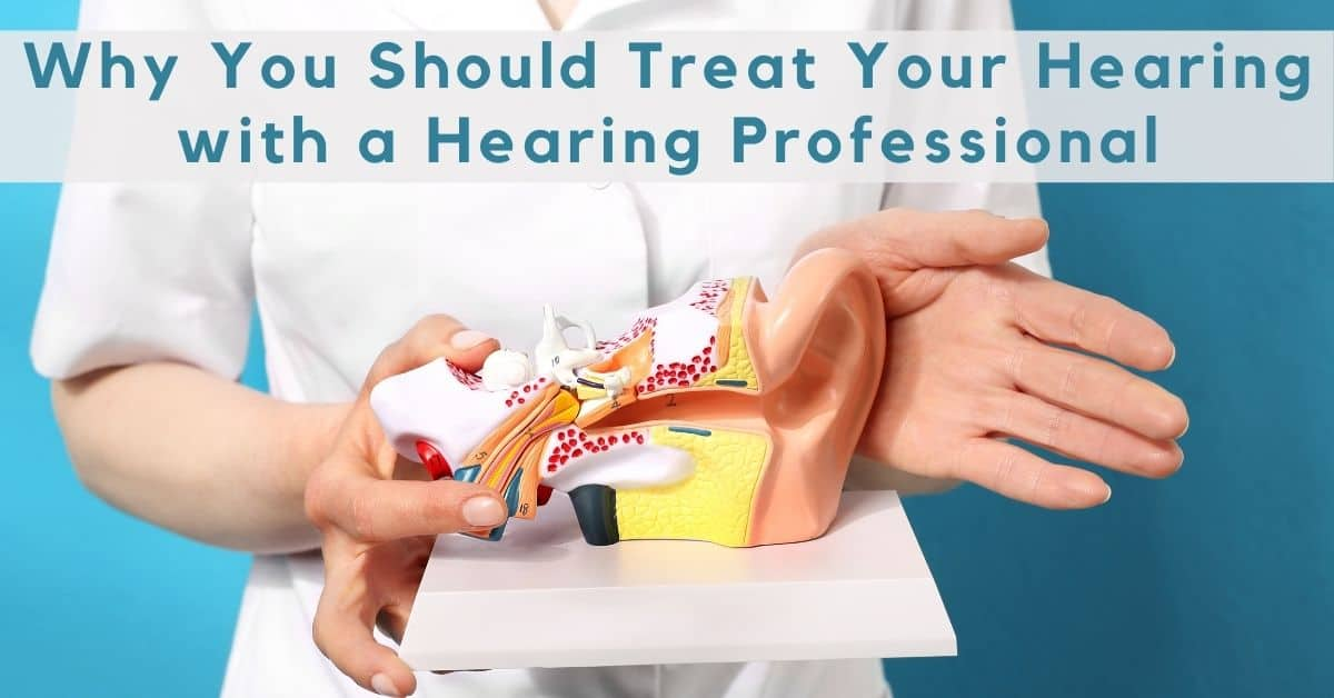 Why You Should Treat Your Hearing with a Hearing Professional
